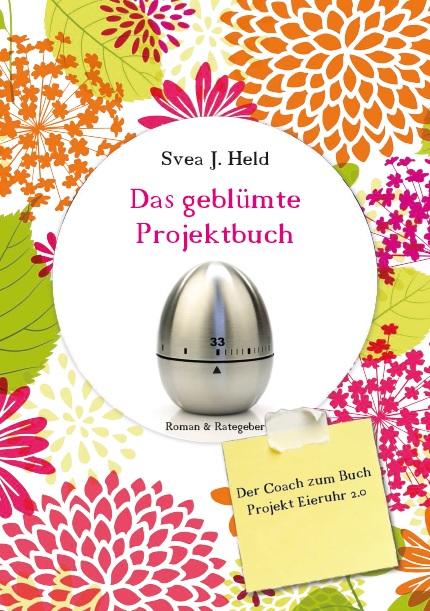 Das geblümte Projektbuch ist das begleitende Workbook zum Ratgeber-Roman Projekt Eieruhr 2.0 von Svea J. Held.